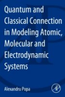 Theory of Quantum and Classical Connections In Modeling Atomic Molecular And Electrodynamical Systems